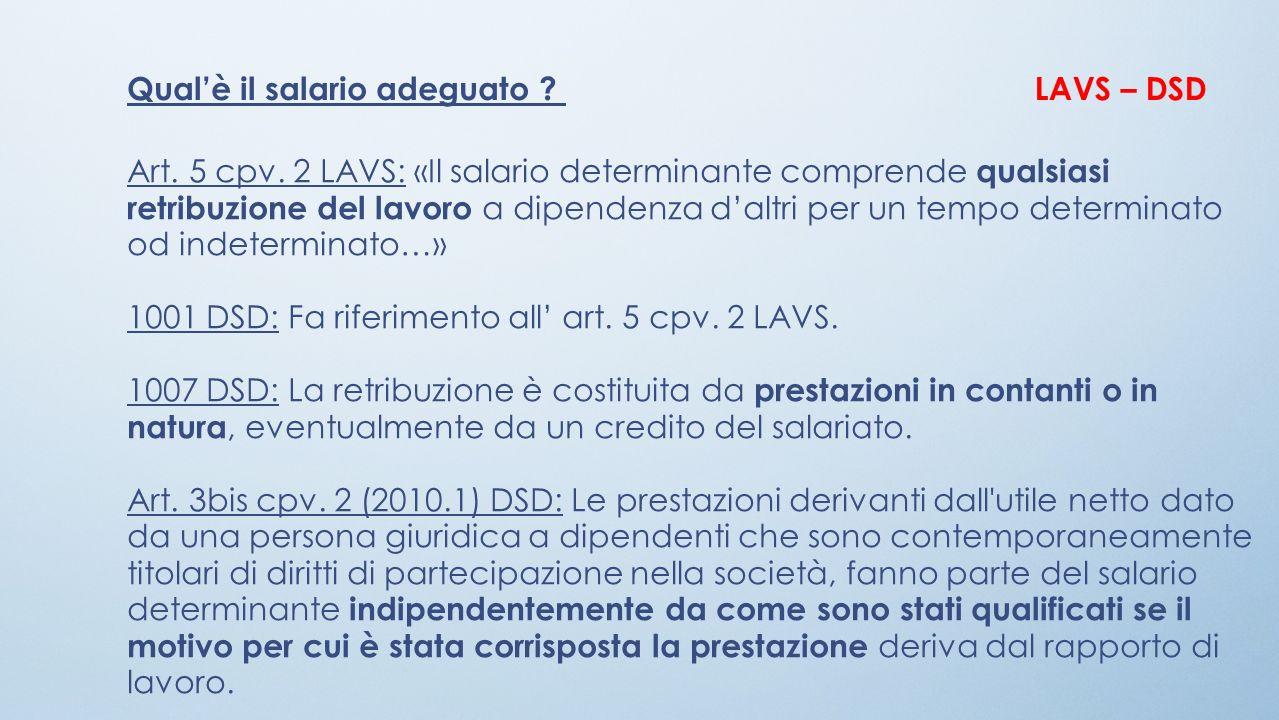 Qualè il salario adeguato ?LAVS – DSD Art. 5 cpv. 2 LAVS: «Il salario determinante comprende qualsiasi retribuzione del lavoro a dipendenza daltri per