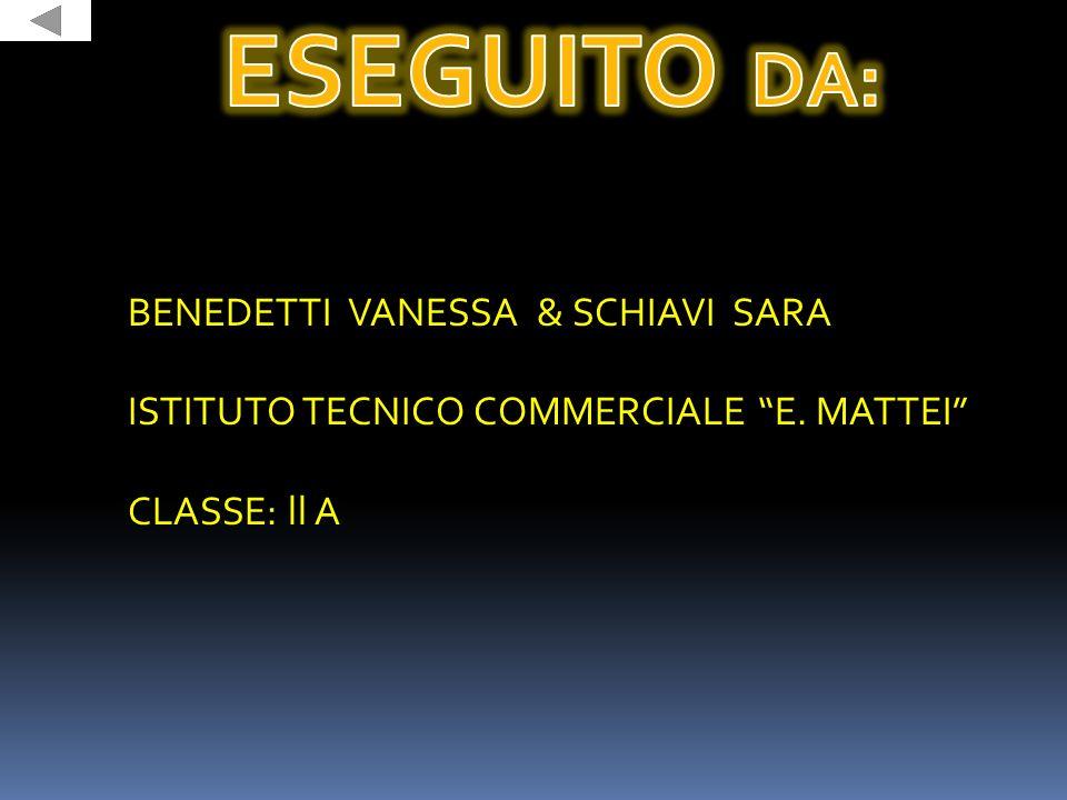 BENEDETTI VANESSA & SCHIAVI SARA ISTITUTO TECNICO COMMERCIALE E. MATTEI CLASSE: ll A