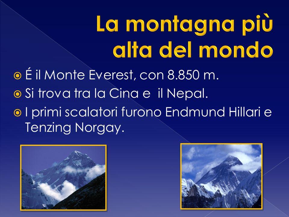 É il Monte Everest, con 8.850 m.Si trova tra la Cina e il Nepal.