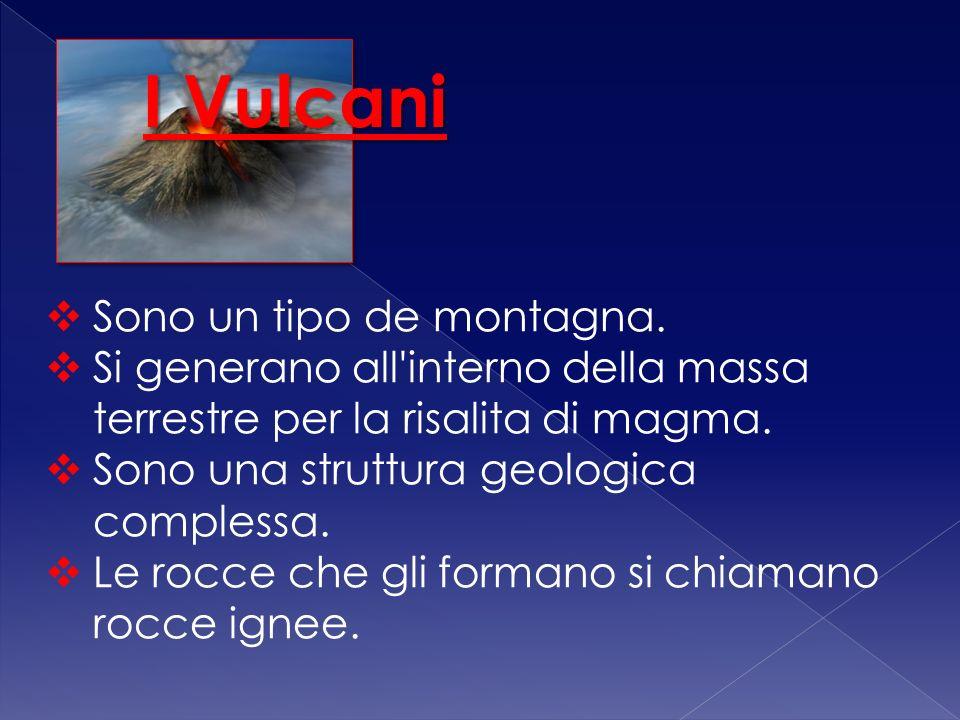 Sono un tipo de montagna.Si generano all interno della massa terrestre per la risalita di magma.