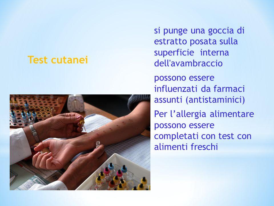 Test cutanei si punge una goccia di estratto posata sulla superficie interna dell'avambraccio possono essere influenzati da farmaci assunti (antistami