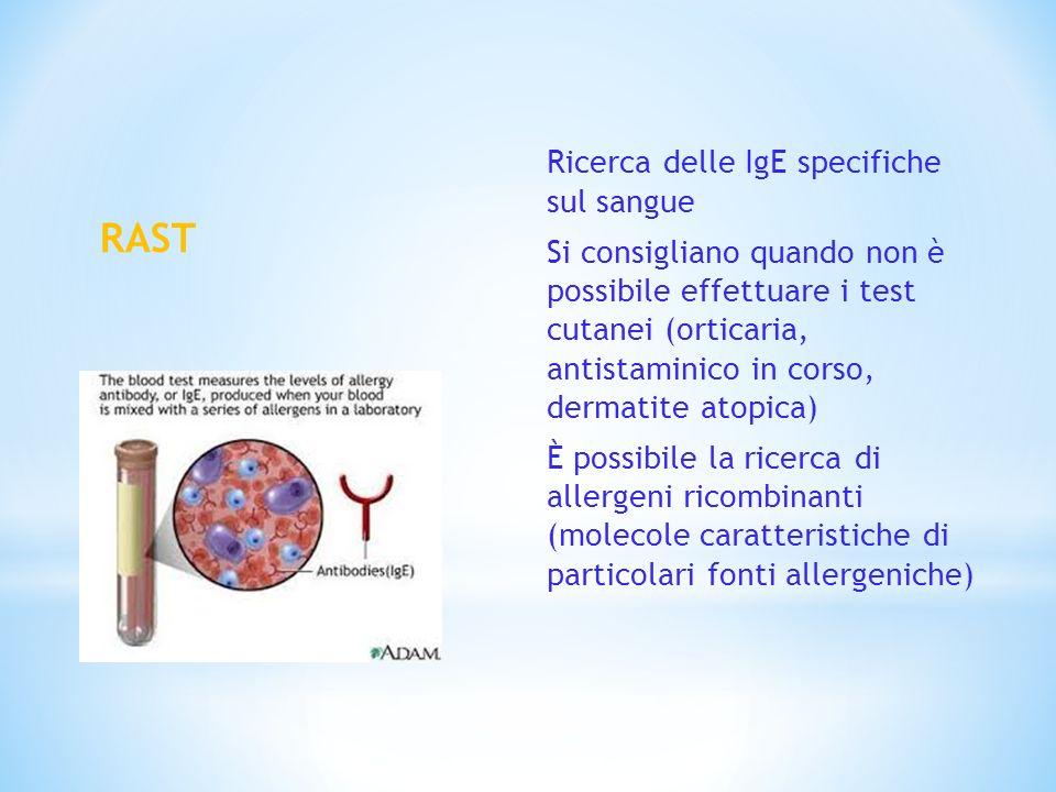 RAST Ricerca delle IgE specifiche sul sangue Si consigliano quando non è possibile effettuare i test cutanei (orticaria, antistaminico in corso, derma