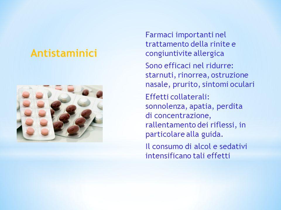 Antistaminici Farmaci importanti nel trattamento della rinite e congiuntivite allergica Sono efficaci nel ridurre: starnuti, rinorrea, ostruzione nasa