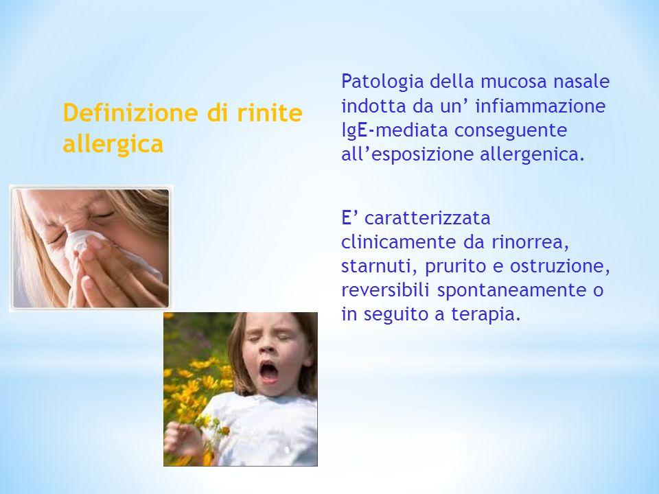 Definizione di rinite allergica Patologia della mucosa nasale indotta da un infiammazione IgE-mediata conseguente allesposizione allergenica. E caratt