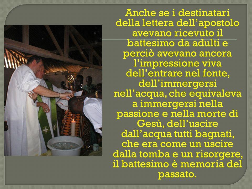 Anche se i destinatari della lettera dellapostolo avevano ricevuto il battesimo da adulti e perciò avevano ancora limpressione viva dellentrare nel fo