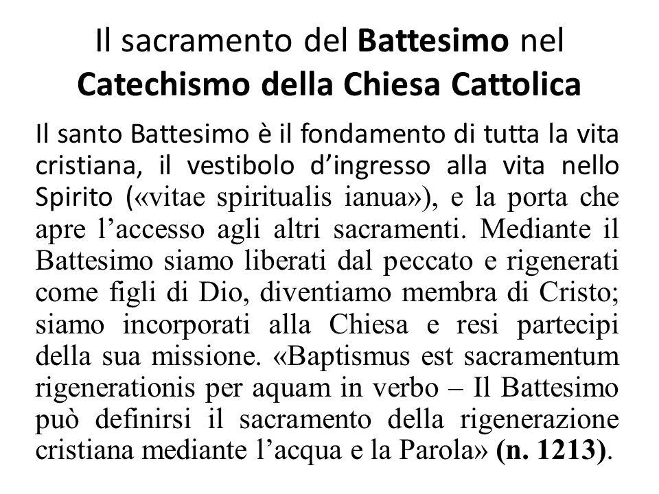 Il sacramento del Battesimo nel Catechismo della Chiesa Cattolica Il santo Battesimo è il fondamento di tutta la vita cristiana, il vestibolo dingress