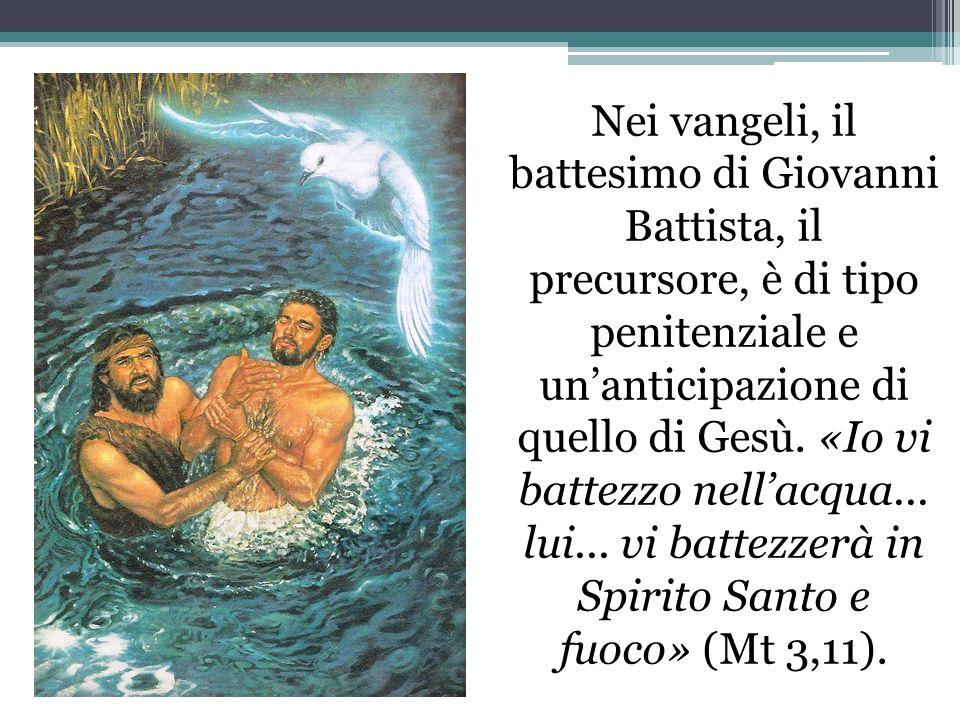 Nei vangeli, il battesimo di Giovanni Battista, il precursore, è di tipo penitenziale e unanticipazione di quello di Gesù. «Io vi battezzo nellacqua..