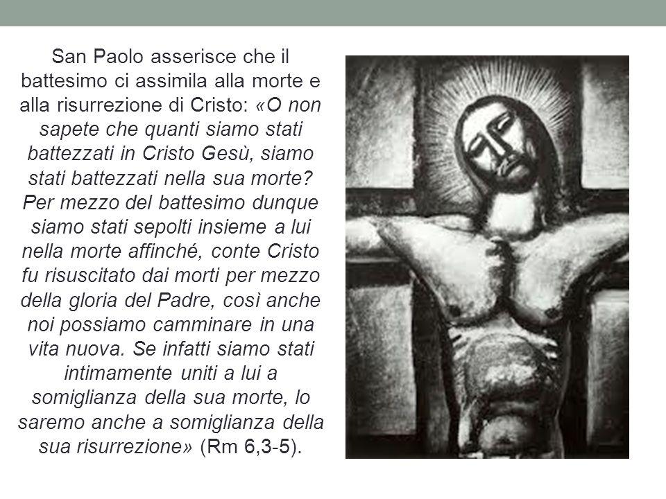 San Paolo asserisce che il battesimo ci assimila alla morte e alla risurrezione di Cristo: «O non sapete che quanti siamo stati battezzati in Cristo