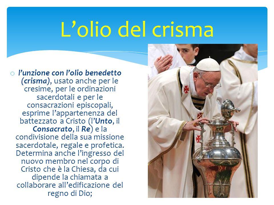 o lunzione con lolio benedetto (crisma), usato anche per le cresime, per le ordinazioni sacerdotali e per le consacrazioni episcopali, esprime lappa