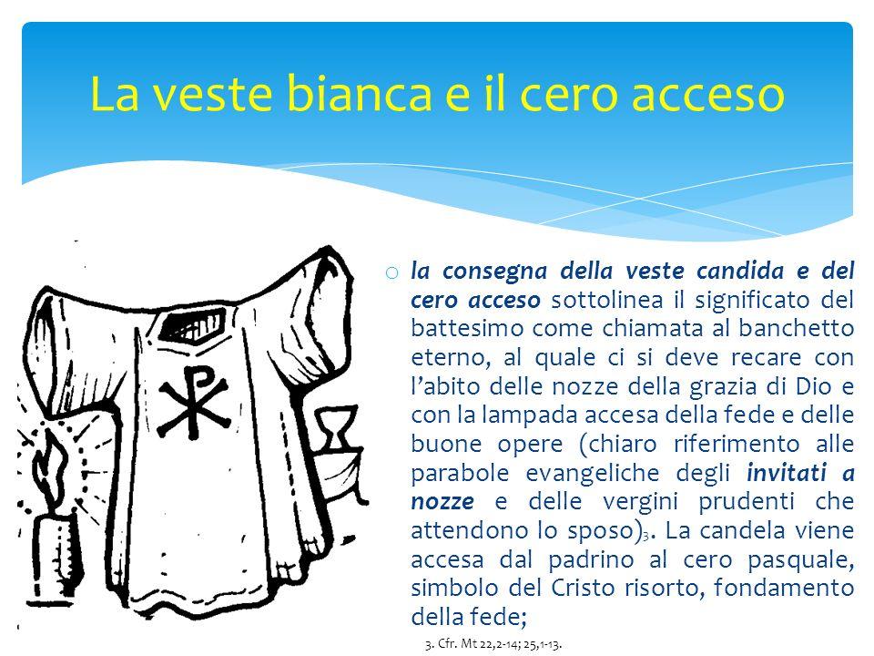 o la consegna della veste candida e del cero acceso sottolinea il significato del battesimo come chiamata al banchetto eterno, al quale ci si deve rec