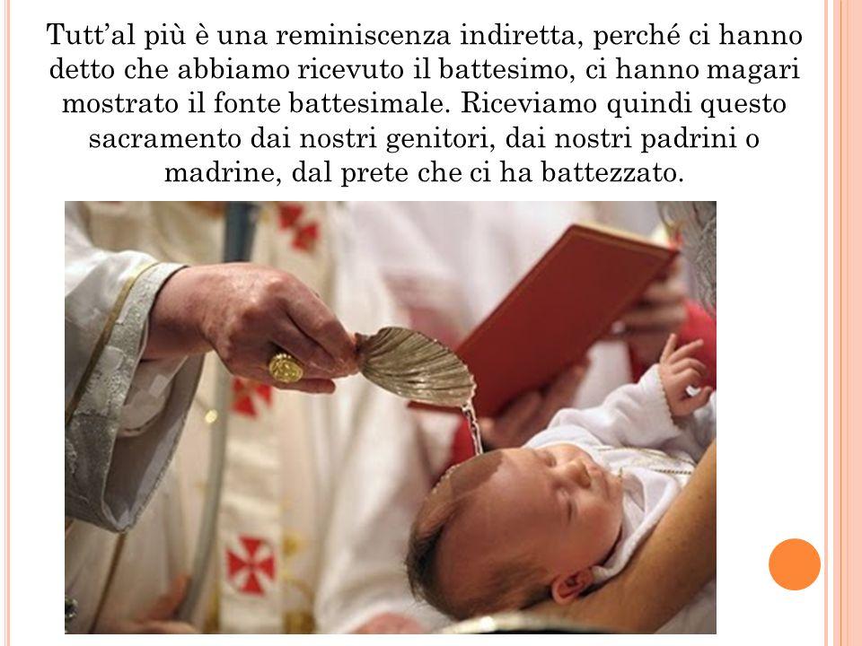 Tuttal più è una reminiscenza indiretta, perché ci hanno detto che abbiamo ricevuto il battesimo, ci hanno magari mostrato il fonte battesimale. Ri