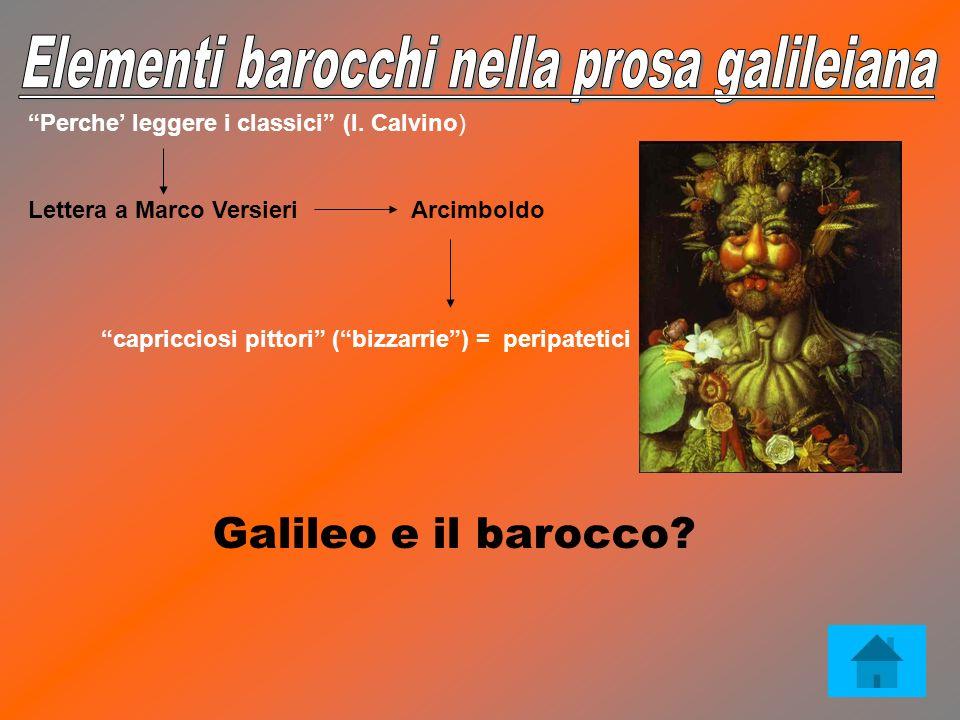 Perche leggere i classici (I. Calvino) Lettera a Marco Versieri Arcimboldo capricciosi pittori (bizzarrie) = peripatetici Galileo e il barocco?