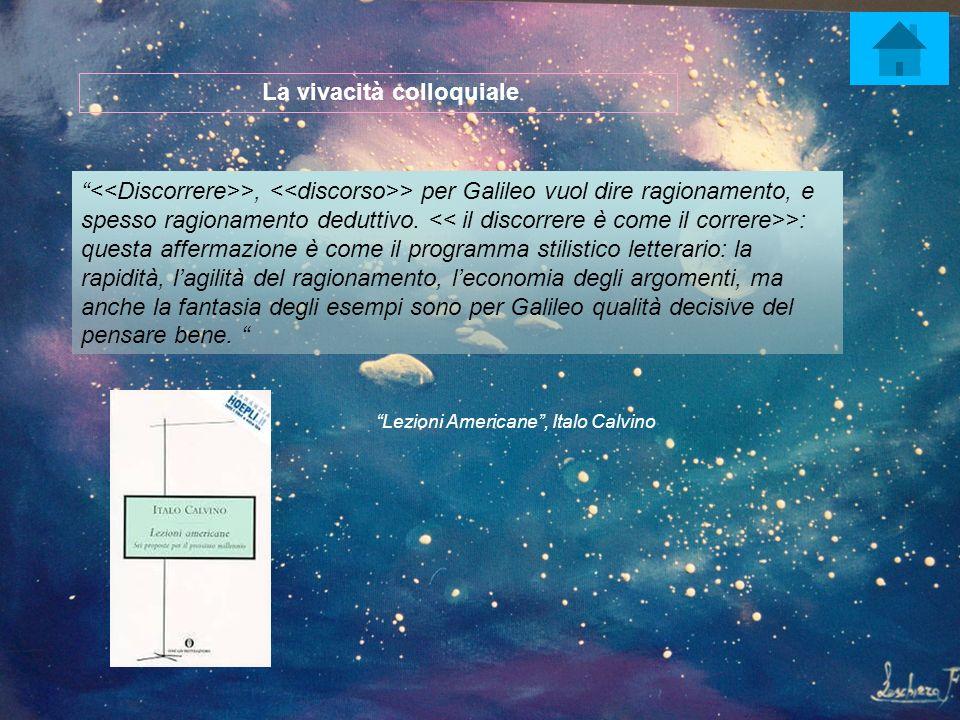 >, > per Galileo vuol dire ragionamento, e spesso ragionamento deduttivo. >: questa affermazione è come il programma stilistico letterario: la rapidit