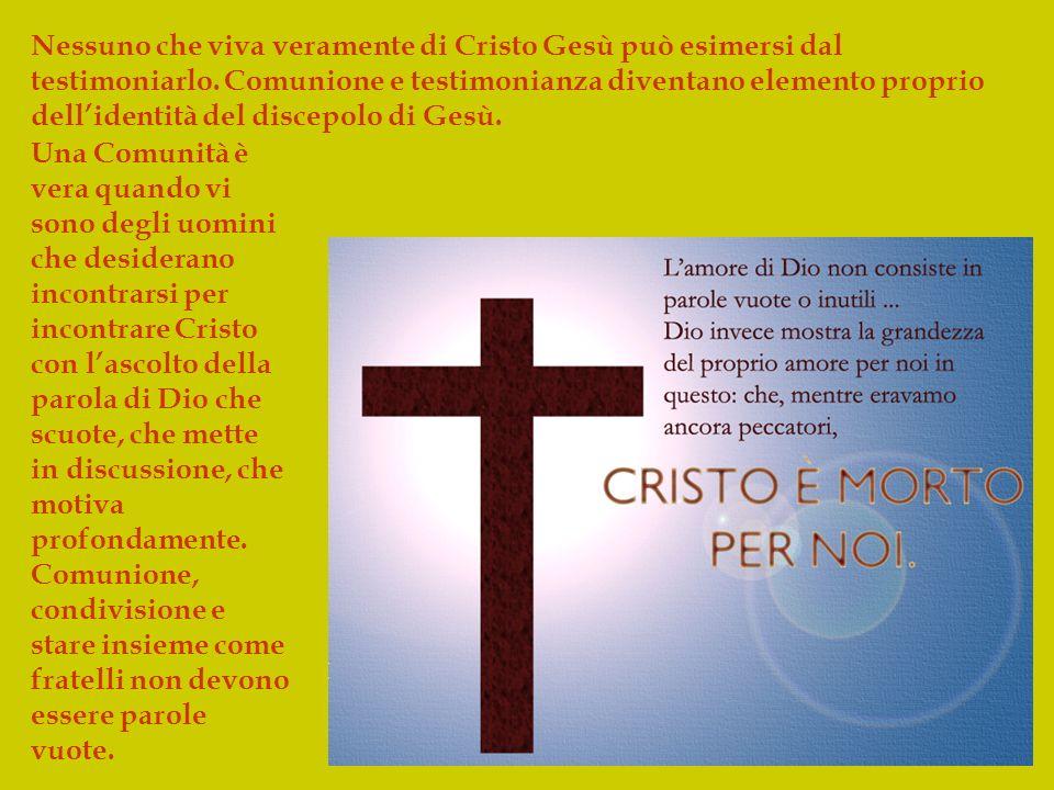 Nessuno che viva veramente di Cristo Gesù può esimersi dal testimoniarlo.