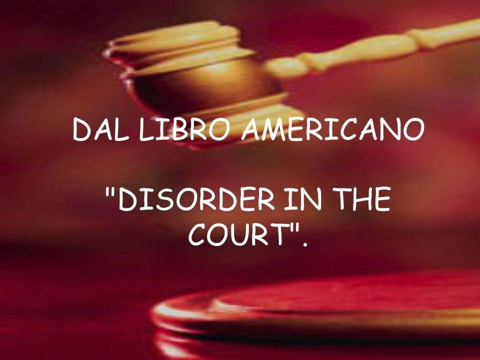 DAL LIBRO AMERICANO DISORDER IN THE COURT .