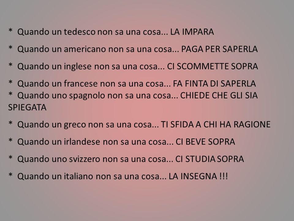 * L'italiano è mosso da un bisogno sfrenato d'ingiustizia. (Ennio Flaiano) * Se si incontrano tre automobilisti, in Inghilterra fondano un club, in Fr