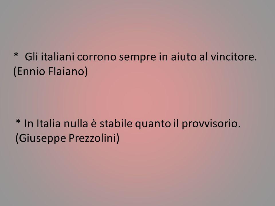 * L'italiano è un popolo straordinario. Mi piacerebbe tanto che fosse un popolo normale. (Altan) * Italiani: Dei buoni a nulla capaci di tutto. (Leo L