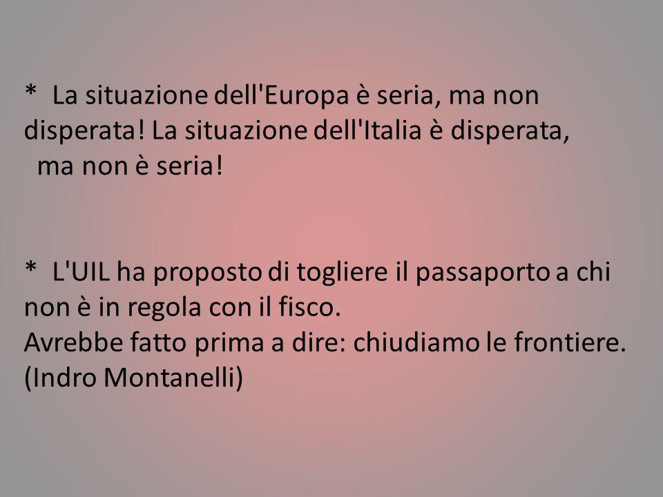 * L'umiltà è una virtù stupenda. Il guaio è che molti italiani la esercitano nella dichiarazione dei redditi. (Giulio Andreotti) * Un italiano è un la