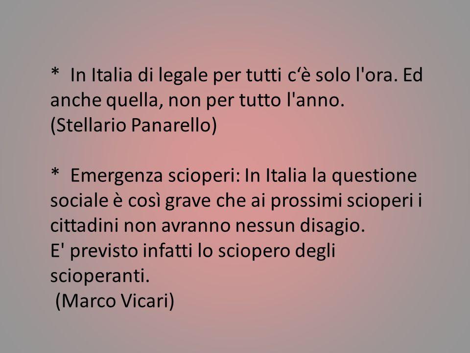 * In Italia di legale per tutti cè solo l ora.Ed anche quella, non per tutto l anno.