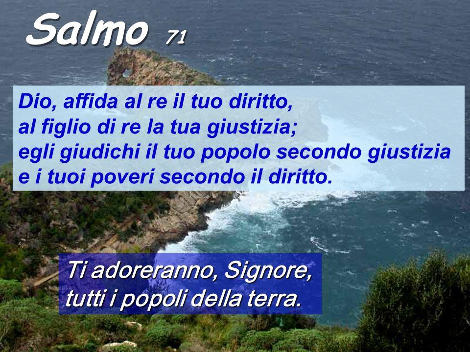 Salmo 71 Ti adoreranno, Signore, tutti i popoli della terra.