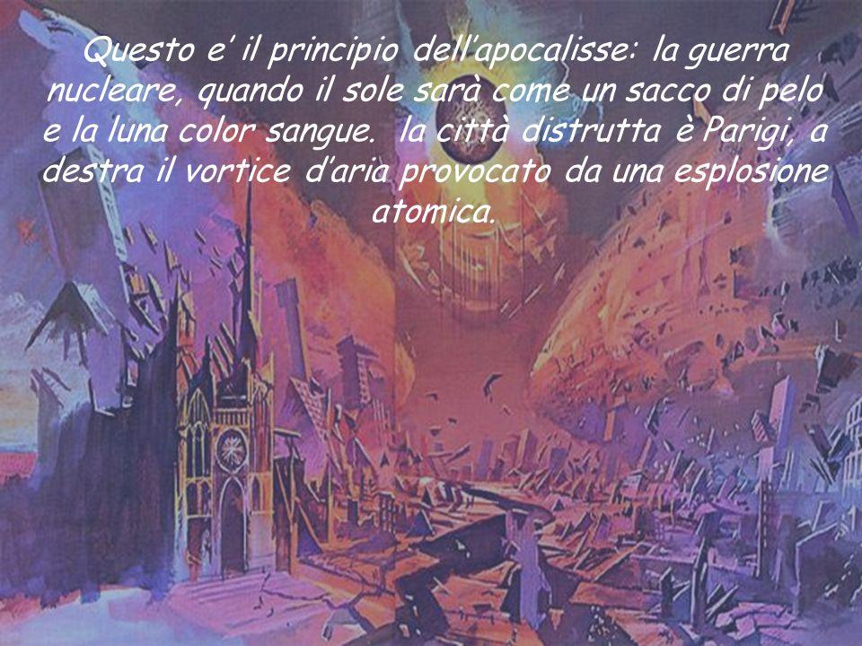 Questo e il principio dellapocalisse: la guerra nucleare, quando il sole sarà come un sacco di pelo e la luna color sangue.