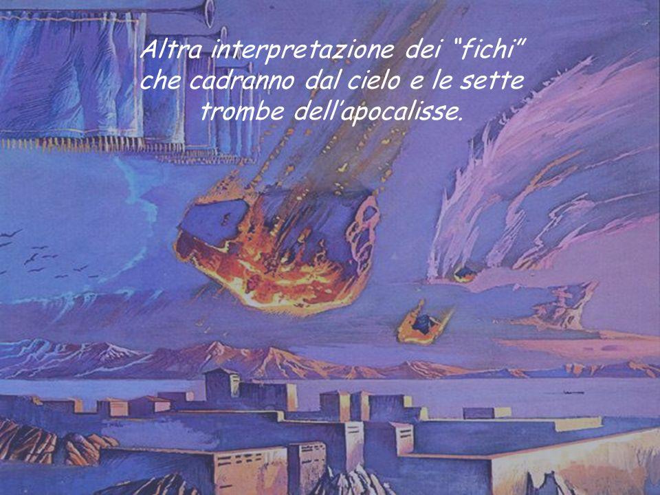 Altra interpretazione dei fichi che cadranno dal cielo e le sette trombe dellapocalisse.