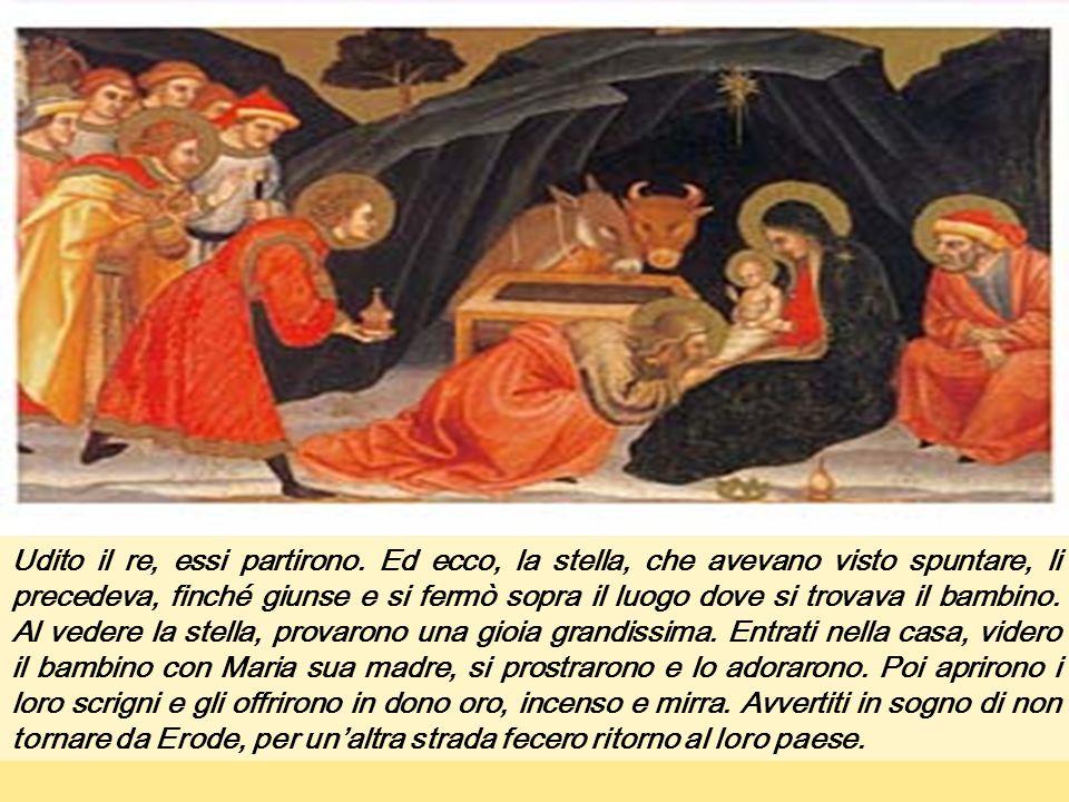 Dal vangelo secondo Matteo Mt 2,1-12 Nato Gesù a Betlemme di Giudea, al tempo del re Erode, ecco, alcuni Magi vennero da oriente a Gerusalemme e dicev