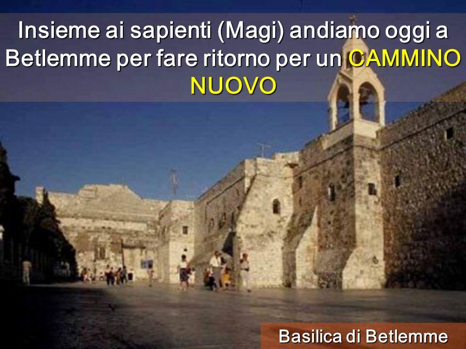 Insieme ai sapienti (Magi) andiamo oggi a Betlemme per fare ritorno per un CAMMINO NUOVO Basilica di Betlemme