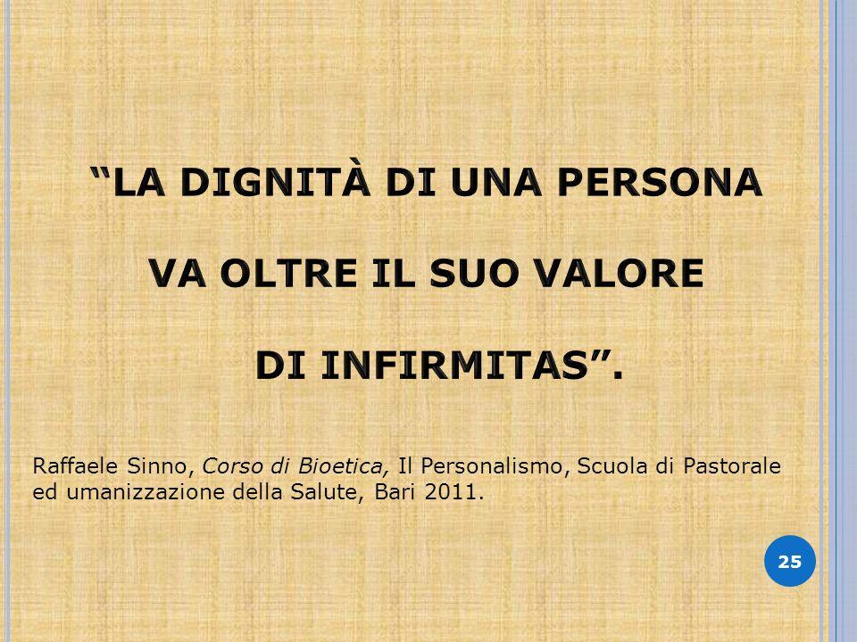 25 Raffaele Sinno, Corso di Bioetica, Il Personalismo, Scuola di Pastorale ed umanizzazione della Salute, Bari 2011.