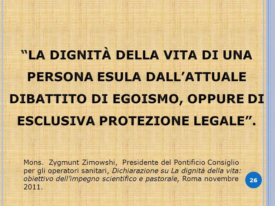 26 Mons. Zygmunt Zimowshi, Presidente del Pontificio Consiglio per gli operatori sanitari, Dichiarazione su La dignità della vita: obiettivo dellimpeg