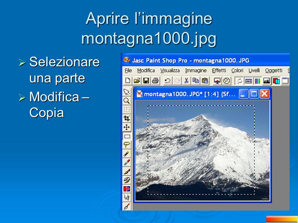 Aprire limmagine montagna1000.jpg Selezionare una parte Selezionare una parte Modifica – Copia Modifica – Copia