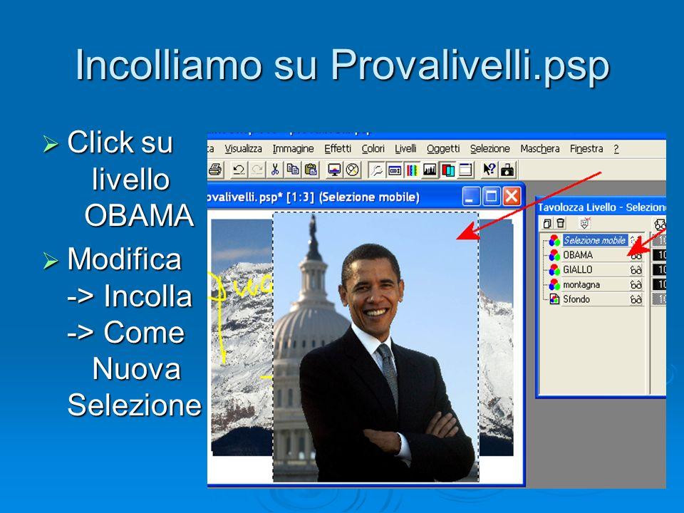 Incolliamo su Provalivelli.psp Click su livello OBAMA Click su livello OBAMA Modifica -> Incolla -> Come Nuova Selezione Modifica -> Incolla -> Come Nuova Selezione