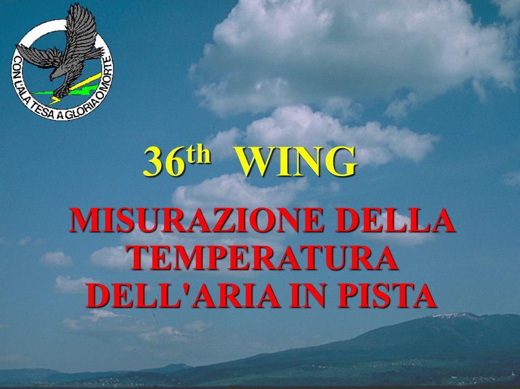 1 36 th WING MISURAZIONE DELLA TEMPERATURA DELL ARIA IN PISTA