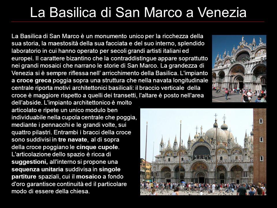 La Basilica di San Marco a Venezia La Basilica di San Marco è un monumento unico per la ricchezza della sua storia, la maestosità della sua facciata e del suo interno, splendido laboratorio in cui hanno operato per secoli grandi artisti italiani ed europei.