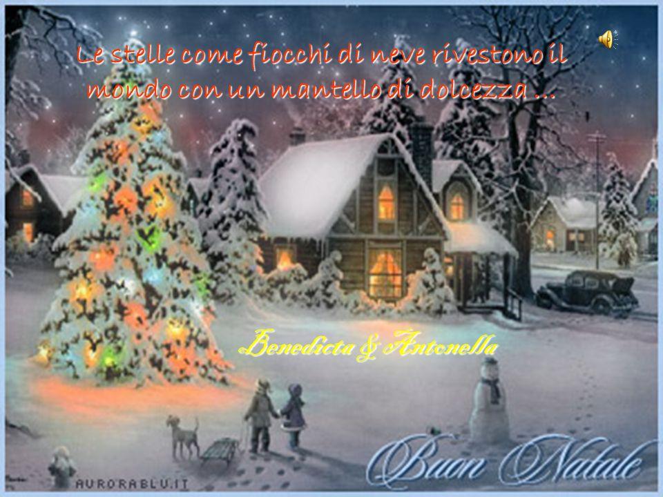 Benedicta & Antonella Le stelle come fiocchi di neve rivestono il mondo con un mantello di dolcezza …