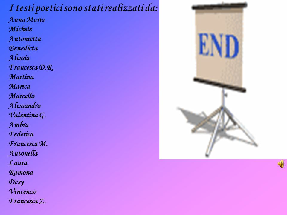 I testi poetici sono stati realizzati da: Anna Maria Michele Antonietta Benedicta Alessia Francesca D.R. Martina Marica Marcello Alessandro Valentina