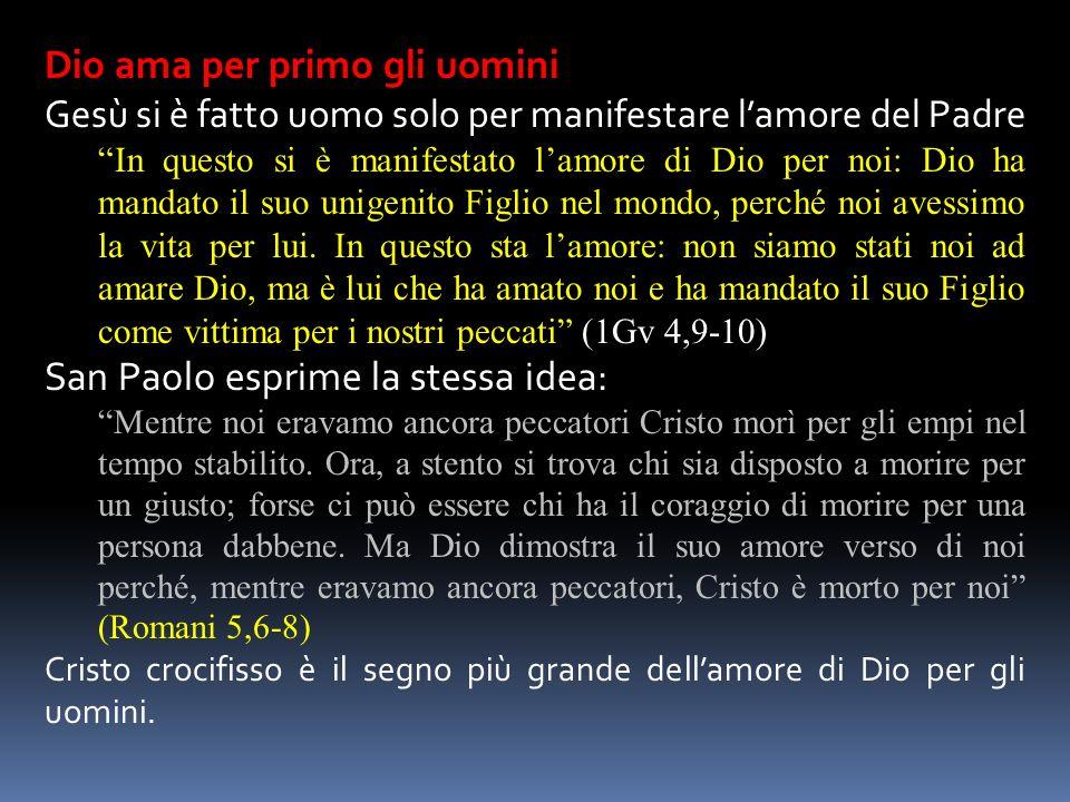 Dio ama per primo gli uomini Gesù si è fatto uomo solo per manifestare lamore del Padre In questo si è manifestato lamore di Dio per noi: Dio ha manda