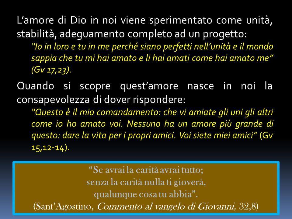 Lamore di Dio in noi viene sperimentato come unità, stabilità, adeguamento completo ad un progetto: Io in loro e tu in me perché siano perfetti nellun