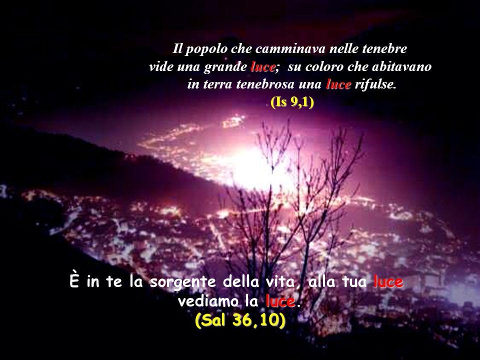 Il popolo che camminava nelle tenebre vide una grande l ll luce; su coloro che abitavano in terra tenebrosa una l ll luce rifulse. (Is 9,1) luce È in