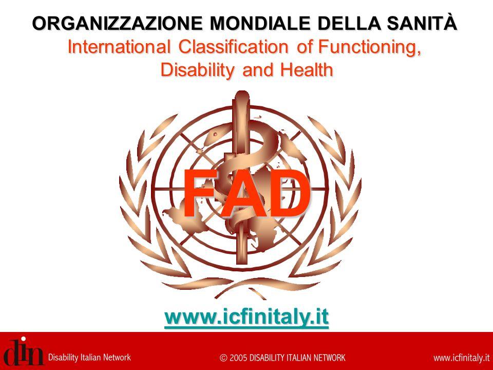 FAD ORGANIZZAZIONE MONDIALE DELLA SANITÀ International Classification of Functioning, Disability and Health www.icfinitaly.it