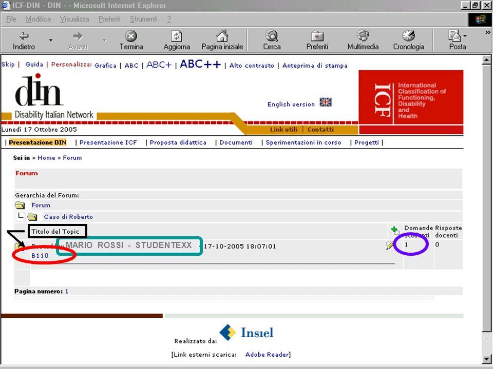 MARIO ROSSI - STUDENTEXXX Allinterno del topic b110 ora cè 1 messaggio=intervento Se clicco sopraCaso di Roberto…………...