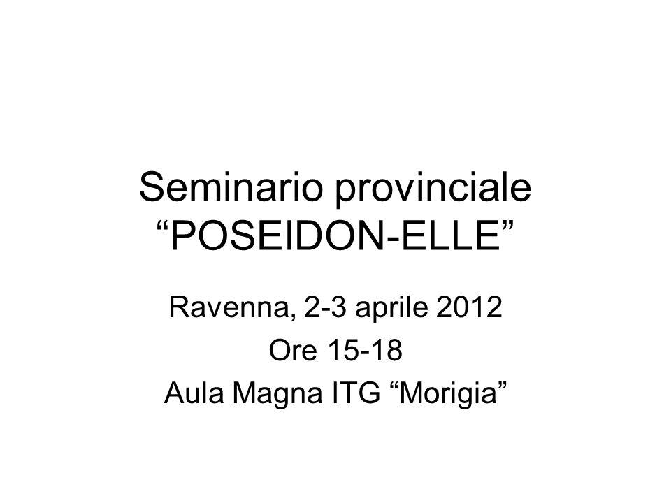 Seminario provinciale POSEIDON-ELLE Ravenna, 2-3 aprile 2012 Ore 15-18 Aula Magna ITG Morigia