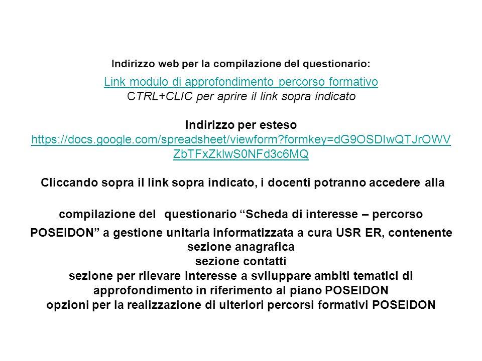 Indirizzo web per la compilazione del questionario: Link modulo di approfondimento percorso formativo CTRL+CLIC per aprire il link sopra indicato Indi