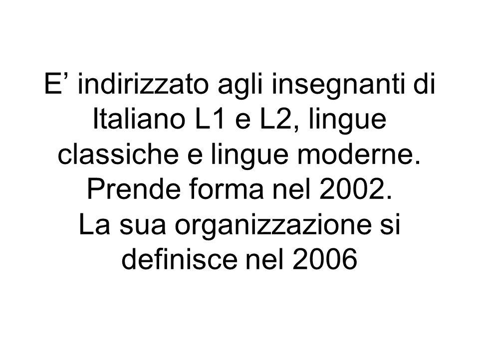 E indirizzato agli insegnanti di Italiano L1 e L2, lingue classiche e lingue moderne. Prende forma nel 2002. La sua organizzazione si definisce nel 20
