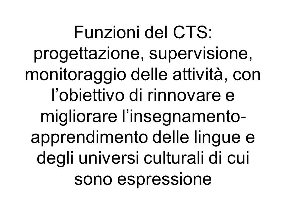 Funzioni del CTS: progettazione, supervisione, monitoraggio delle attività, con lobiettivo di rinnovare e migliorare linsegnamento- apprendimento dell