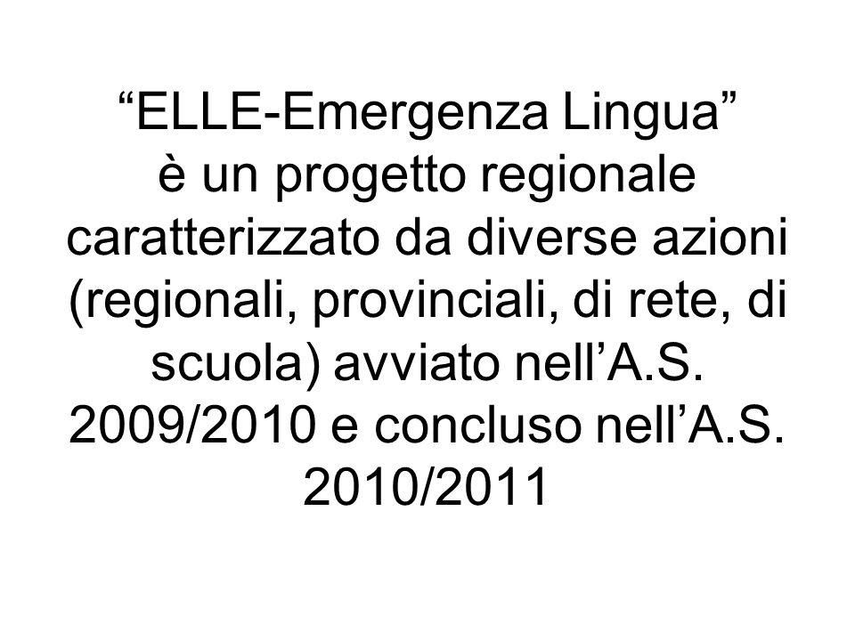 ELLE-Emergenza Lingua è un progetto regionale caratterizzato da diverse azioni (regionali, provinciali, di rete, di scuola) avviato nellA.S. 2009/2010