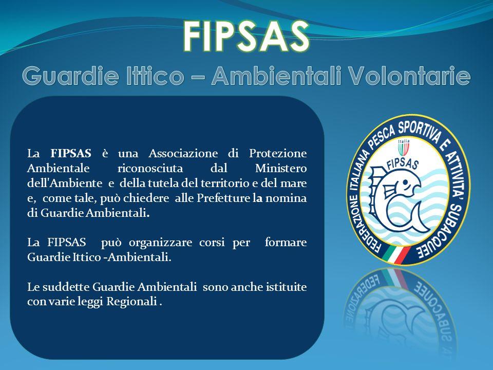 La FIPSAS è una Associazione di Protezione Ambientale riconosciuta dal Ministero dell'Ambiente e della tutela del territorio e del mare e, come tale,