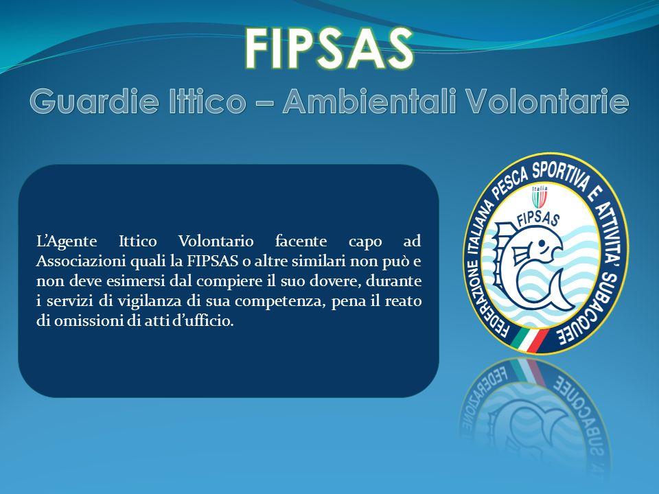 LAgente Ittico Volontario facente capo ad Associazioni quali la FIPSAS o altre similari non può e non deve esimersi dal compiere il suo dovere, durant