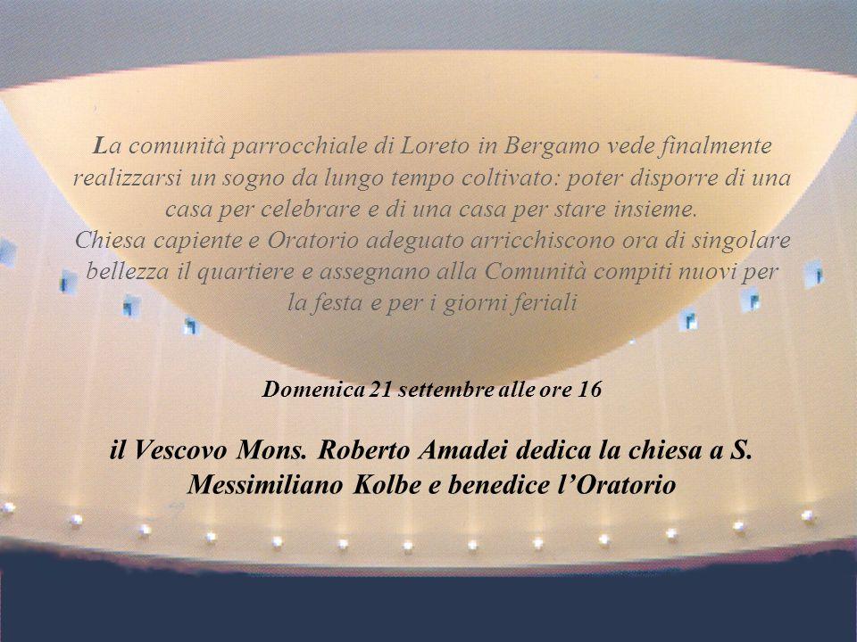 La comunità parrocchiale di Loreto in Bergamo vede finalmente realizzarsi un sogno da lungo tempo coltivato: poter disporre di una casa per celebrare