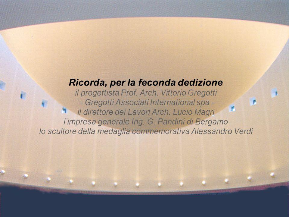 Ricorda, per la feconda dedizione il progettista Prof. Arch. Vittorio Gregotti - Gregotti Associati International spa - il direttore dei Lavori Arch.
